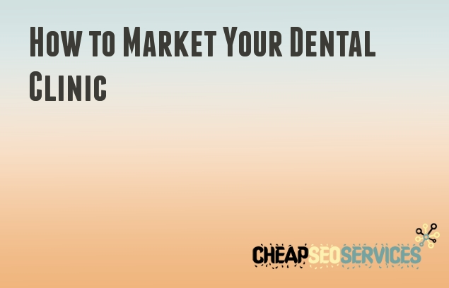 How to Market Your Dental Clinic