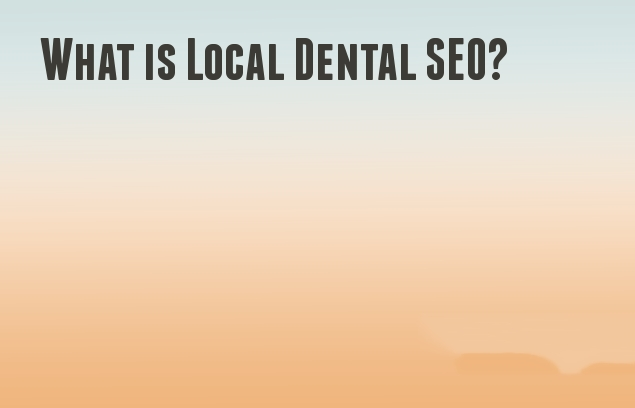 What is Local Dental SEO?