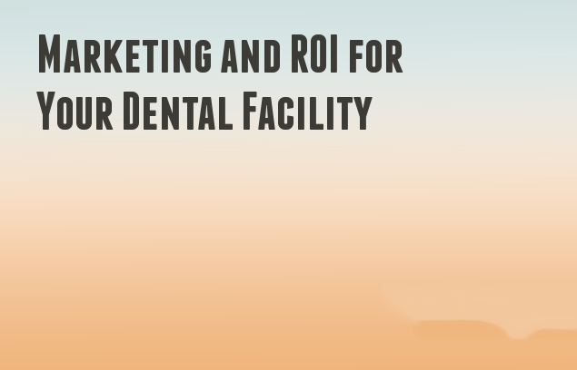 Marketing and ROI for Your Dental Facility