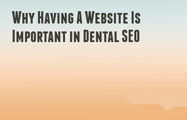 Why Having A Website Is Important in Dental SEO