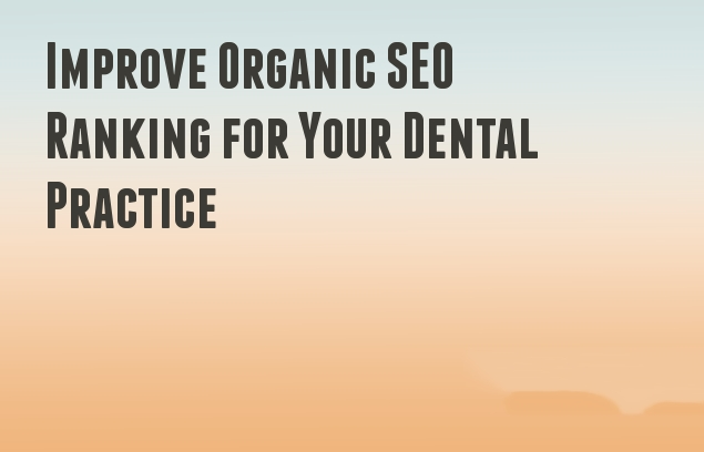 Improve Organic SEO Ranking for Your Dental Practice