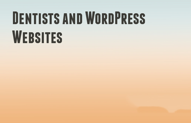 Dentists and WordPress Websites
